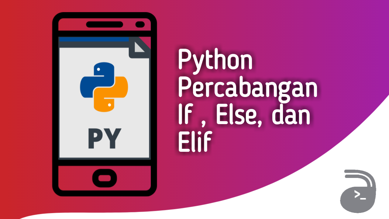Percabangan Python If Else dan Elif